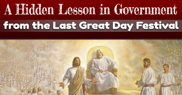 The Last Great Day – A Hidden Lesson in Government