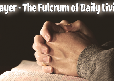 Prayer – The Fulcrum of Daily Living