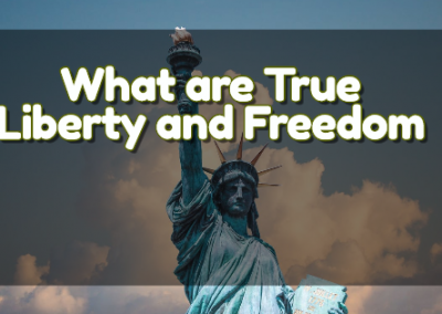 What are True Liberty and Freedom?